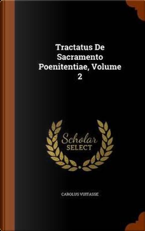 Tractatus de Sacramento Poenitentiae, Volume 2 by Carolus Vuitasse