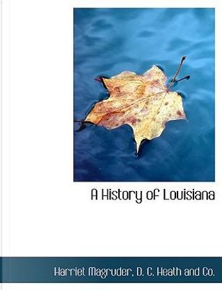 A History of Louisiana by D. C. Heath and Co.