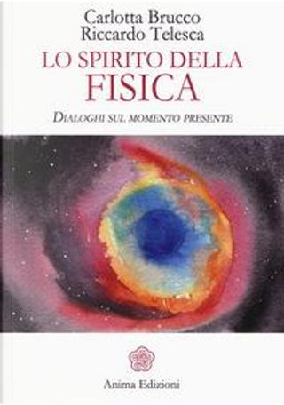 Lo spirito della fisica. Dialoghi sul momento presente by Carlotta Brucco