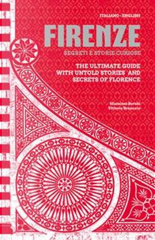 Firenze. Segreti e storie curiose-The ultimate guide with untold stories and secrets of Florence. Ediz. bilingue by Massimo Borchi