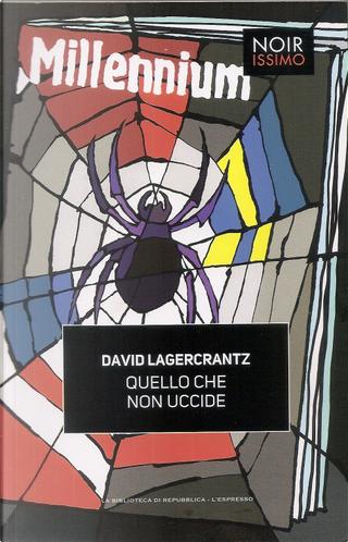 Quello che non uccide by David Lagercrantz