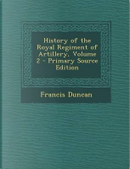 History of the Royal Regiment of Artillery, Volume 2 by Francis Duncan
