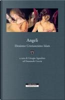 Angeli by Davide Mano, Emanuele Coccia, Giorgio Agamben, Giovanni Lenzi, Mauro Zonta, Olga Lizzini, Paolo Barabino, Samuela Pagani