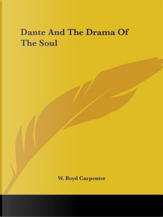 Dante and the Drama of the Soul by W. Boyd Carpenter