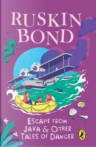 Escape from Java and other Tales of Danger by RUSKIN BOND
