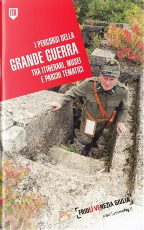 I percorsi della Grande Guerra tra itinerari, musei e parchi tematici by