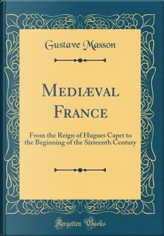 Mediæval France by Gustave Masson