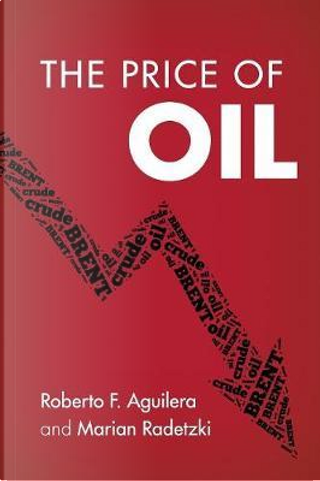 The Price of Oil by Roberto F. Aguilera