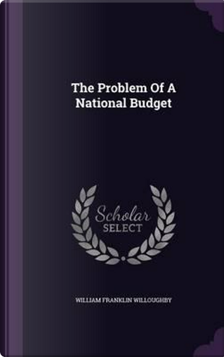 The Problem of a National Budget by William Franklin Willoughby