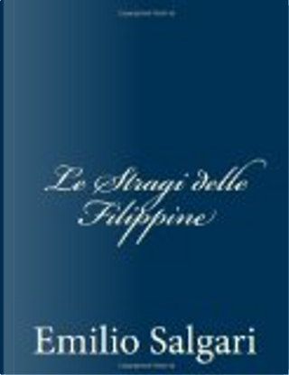 Le Stragi Delle Filippine by Emilio Salgari