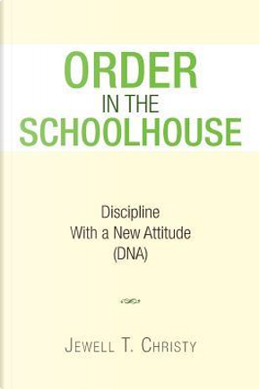 Order in the Schoolhouse by Jewell Christy