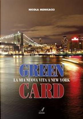 Green card. La mia nuova vita a New York by Nicola Menicacci