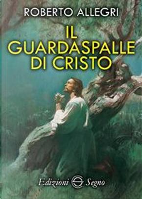Il guardaspalle di Cristo by Roberto Allegri