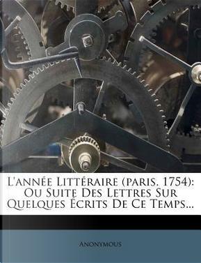 L'Annee Litteraire (Paris. 1754) by ANONYMOUS