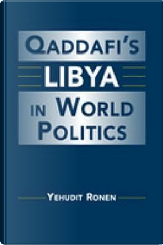Qaddafi's Libya In World Politics by Yelmdit Ronen