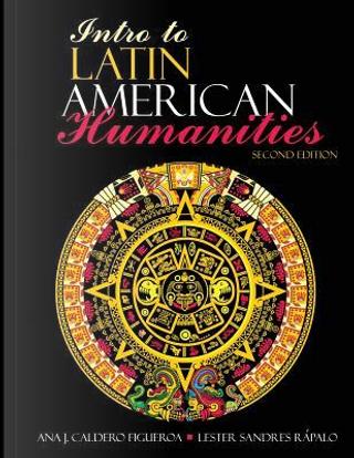 Intro to Latin American Humanities by Ana Caldero-figueroa