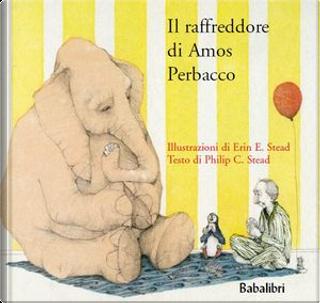 Il raffreddore di Amos Perbacco by Philip C. Stead, Erin E. Stead