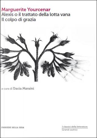 Alexis o il trattato della lotta vana - Il colpo di grazia by Marguerite Yourcenar