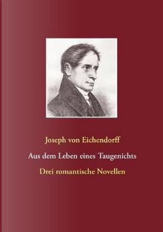 Aus dem Leben eines Taugenichts / Das Marmorbild / Das Schloß Dürande by Joseph von Eichendorff