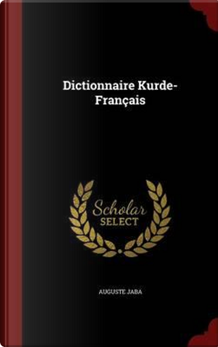 Dictionnaire Kurde-Francais by Auguste Jaba