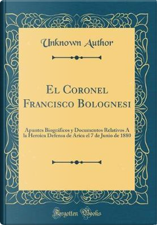 El Coronel Francisco Bolognesi by Author Unknown