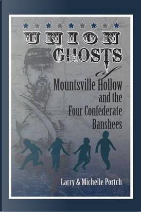 Union Ghosts of Mountsville Hollow by Larry Portch