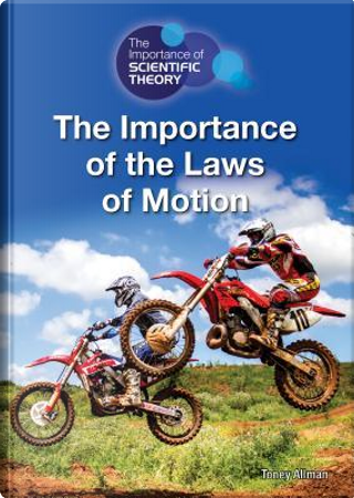 The Importance of the Laws of Motion by Toney Allman