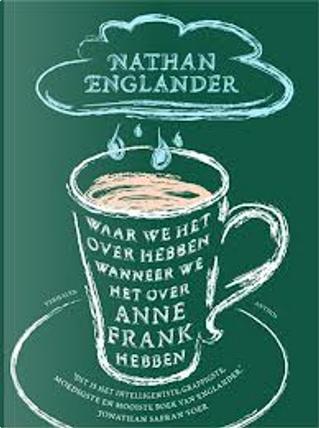 Waar we het over hebben wanneer we het over Anne Frank hebben by Nathan Englander