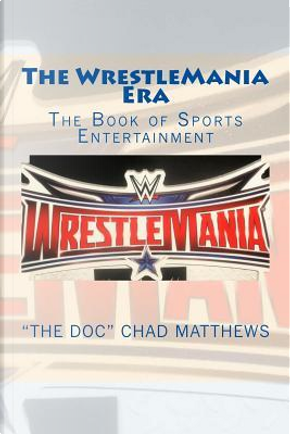 "The WrestleMania Era by The Doc"" Chad Matthews"