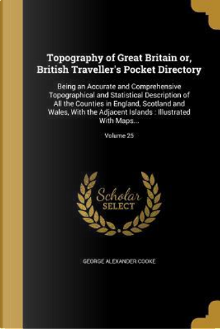 TOPOGRAPHY OF GRT BRITAIN OR B by George Alexander Cooke