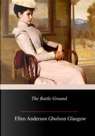 The Battle Ground by Ellen Anderson Gholson Glasgow