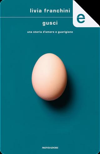 Gusci by Livia Franchini