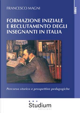 Formazione iniziale e reclutamento degli insegnanti in Italia by Francesco Magni