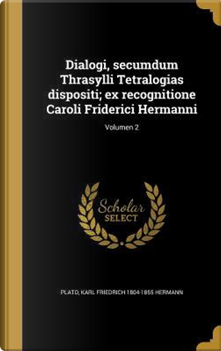 LAT-DIALOGI SECUMDUM THRASYLLI by Karl Friedrich 1804-1855 Hermann