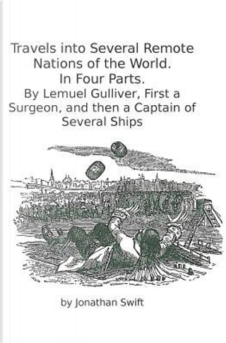 Travels into Several Remote Nations of the World. In Four Parts. by Jonathan Swift