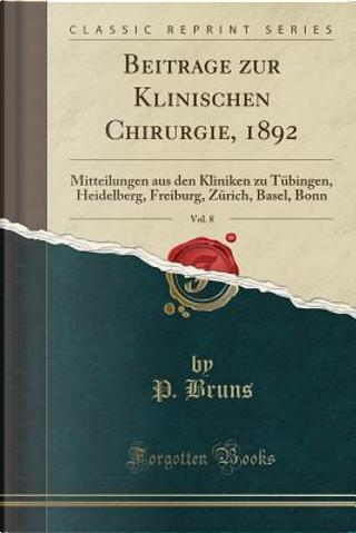 Beitrage zur Klinischen Chirurgie, 1892, Vol. 8 by P. Bruns