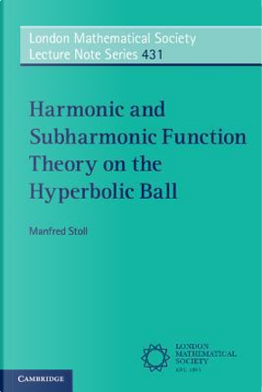 Harmonic and Subharmonic Function Theory on the Hyperbolic Ball by Manfred Stoll