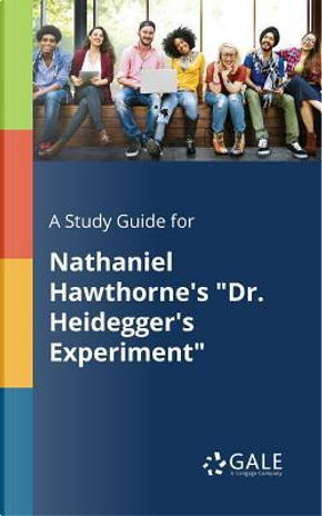 """A Study Guide for Nathaniel Hawthorne's """"Dr. Heidegger's Experiment"""" by Cengage Learning Gale"""