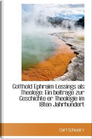 Gotthold Ephraim Lessings ALS Theologe by Carl Schwarz