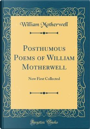 Posthumous Poems of William Motherwell by William Motherwell