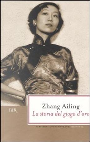 La storia del giogo d'oro by Zhang Ailing