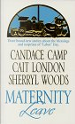 Maternity Leave by Cait London, Elaine Camp, Sherryl Woods