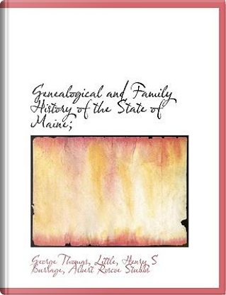 Genealogical and Family History of the State of Maine by George Thomas Little