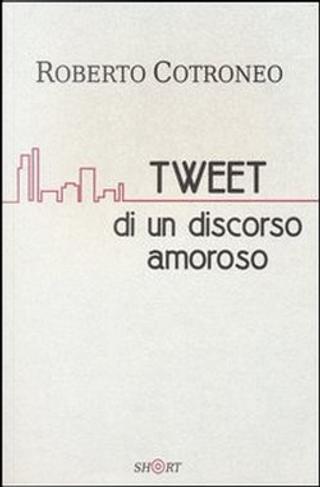 Tweet di un discorso amoroso by Roberto Cotroneo