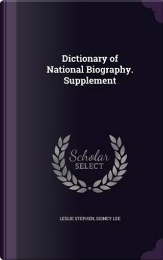 Dictionary of National Biography. Supplement by Sir Leslie Stephen