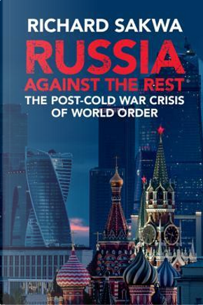 Russia Against the Rest by Richard Sakwa