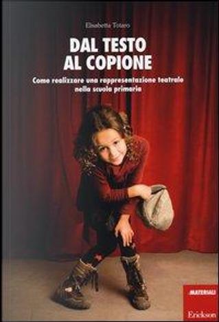 Dal testo al copione. Come realizzare una rappresentazione teatrale nella scuola primaria by Elisabetta Totaro