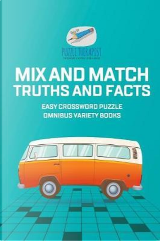 Mix and Match Truths and Facts | Easy Crossword Puzzle Omnibus Variety Books by Puzzle Therapist