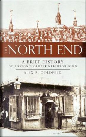 The North End by Alex R. Goldfeld