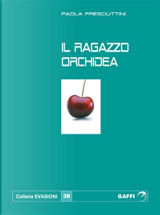 Il ragazzo orchidea by Paola Presciuttini